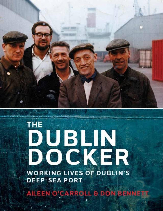 The Dublin Docker, Working Lives of Dublin's Deep - Sea Port, an illustrated book which recalls the era when thousands of men unloaded and loaded the ships by hand on Dublin Docks