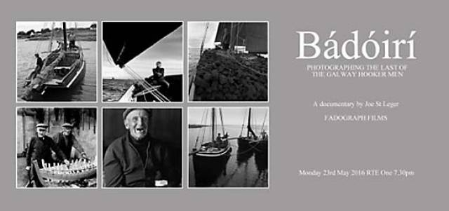 'Bádóirí-photographing the last of the Galway Hooker Men' airs on RTE One television on Monday 23rd May 2016 at 7.30pm.