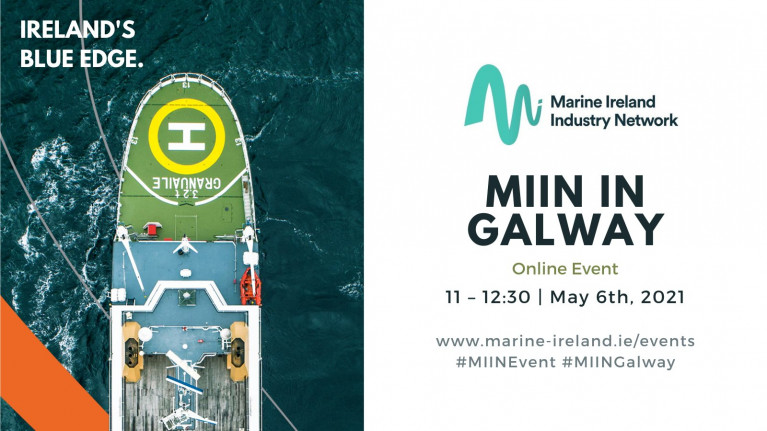 MII invites you to join next Thursday, May 6th, for their next online event 'MIIN in Galway - A Microcosm for Marine Innovation and Industry Opportunities'.
